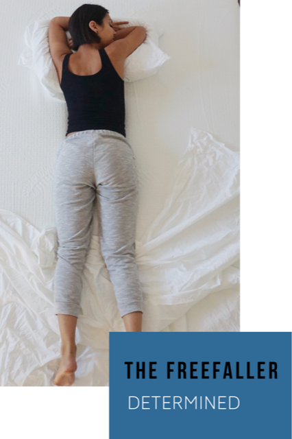 The Freefaller - Freefaller sleepers have an inner confidence and trust the universe will guide them.When they set their mind to something they complete it with their strong leadership skills and following their intuition. They can be obsessive about what is comfortable to them and often hate arguing, so don't expect them to share their favorite pillow.