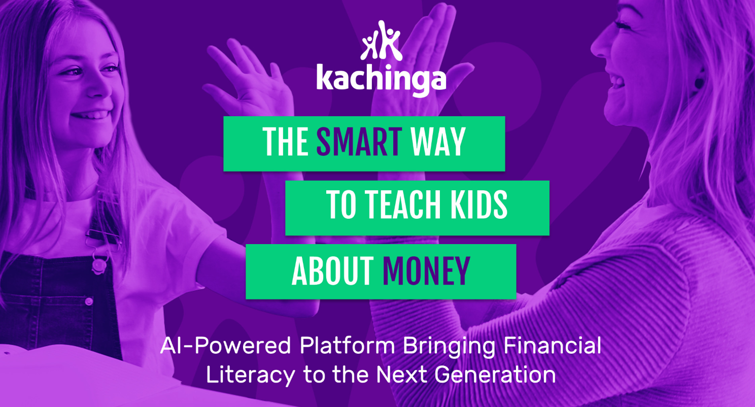 We started Kachinga to give us critically-needed tools and a roadmap to teach our children about money. Our AI-powered platform digitizes financial literacy best practices developed by money and kids pioneer  Neale Godfrey . Our platform combines a chore, allowance and savings management app with a debit card for kids that will lead the shift of the $41B U.S. allowance market from offline to mobile