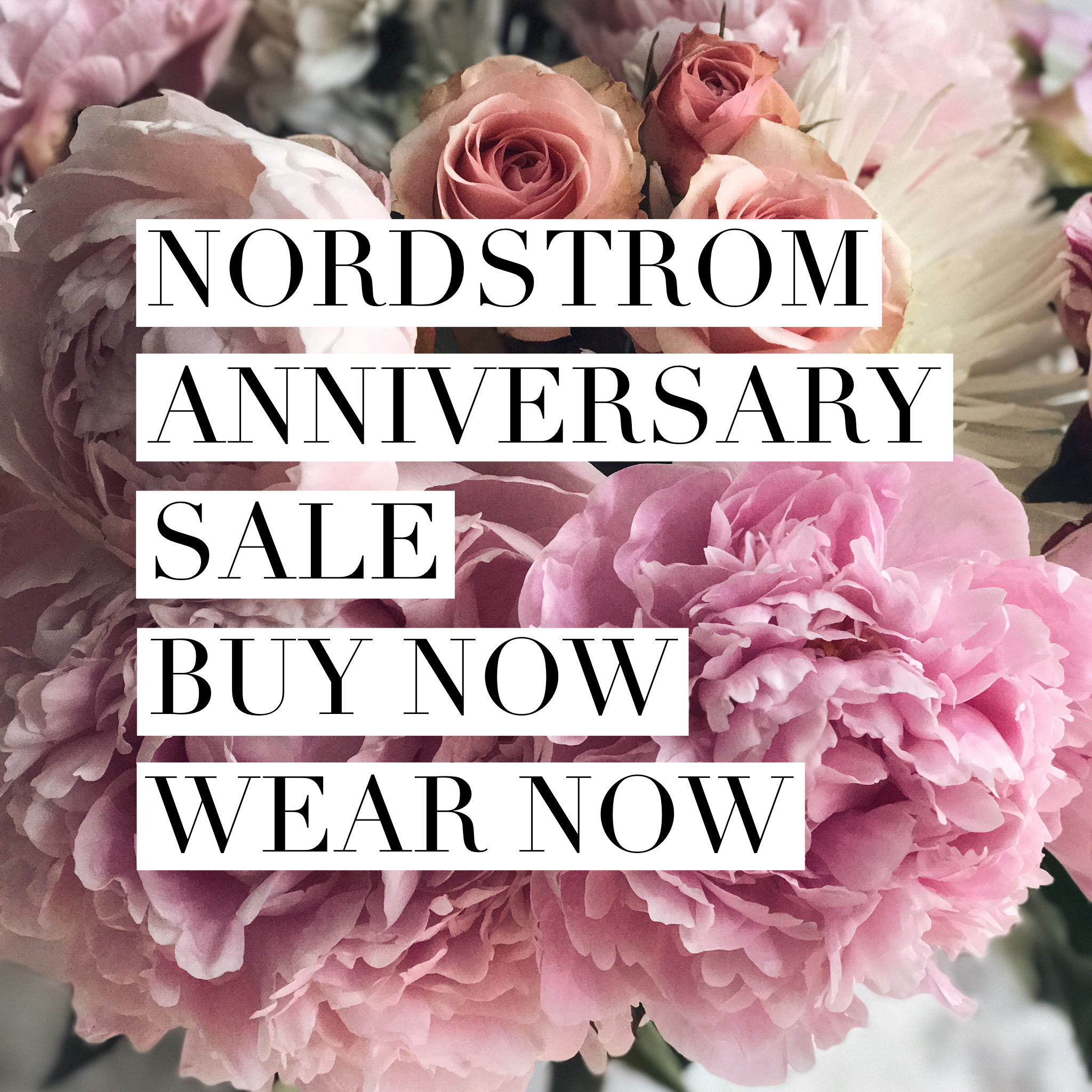 Nordstrom anniversary sale 2017, Nordstrom anniversary sale early access, buy now wear now