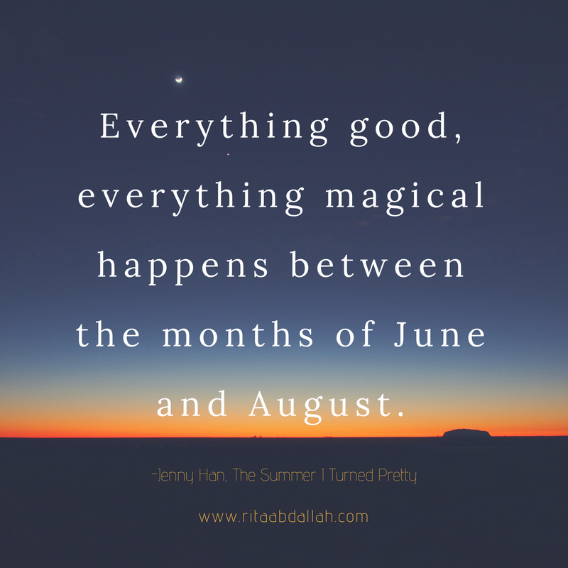 """Everything good, everything magical happens between the months of June and August"" -Jenny Han, The Summer I Turned Pretty"