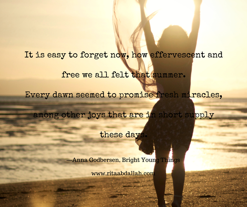 """It is easy to forget now, how effervescent and free we all felt that summer."" -Anna Godbersen, Bright Young Things"
