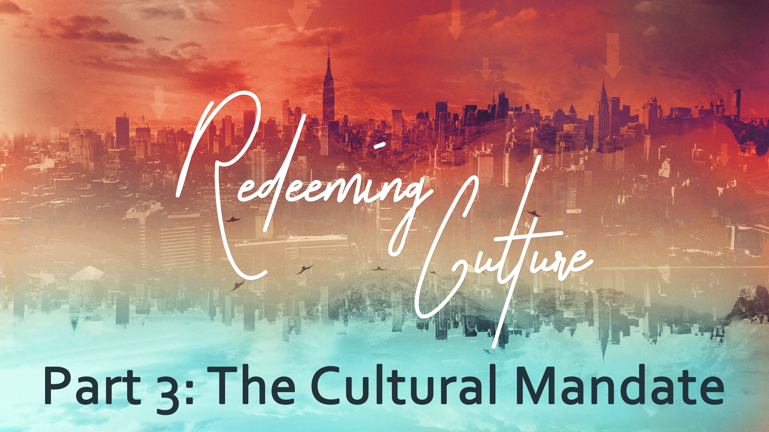 Redeeming Culture Part 3 - The Cultural Mandate.jpg