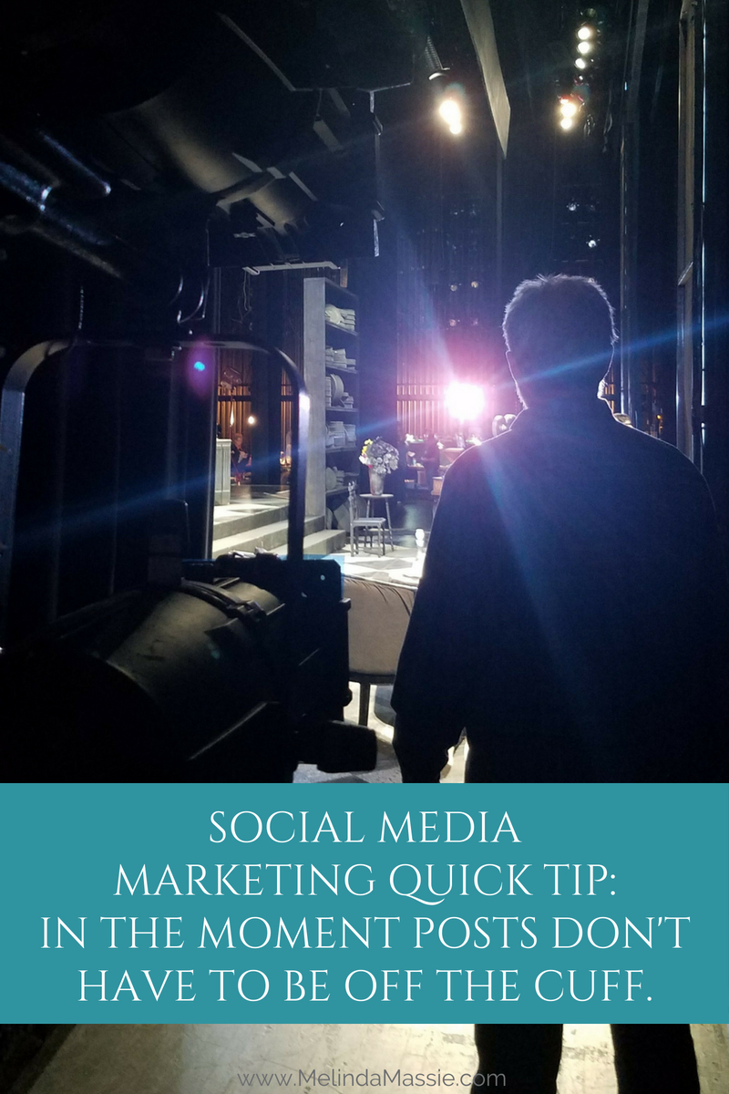 Social Media Marketing Quick Tip: In the Moment Posts Don't Have to be Off the Cuff. - Melinda Massie blog