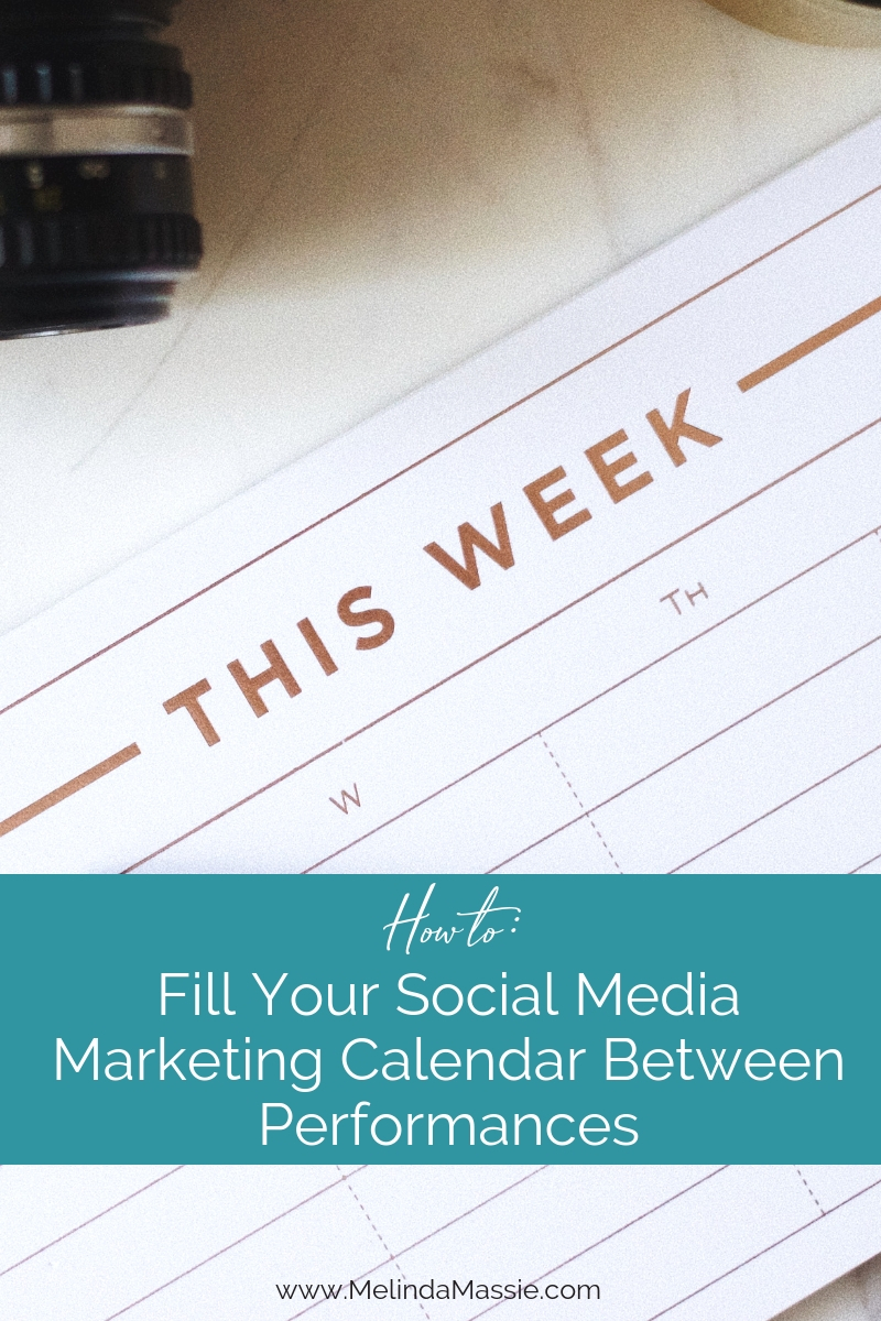 How to Fill Your Social Media Marketing Calendar Between Performances - Melinda Massie Blog