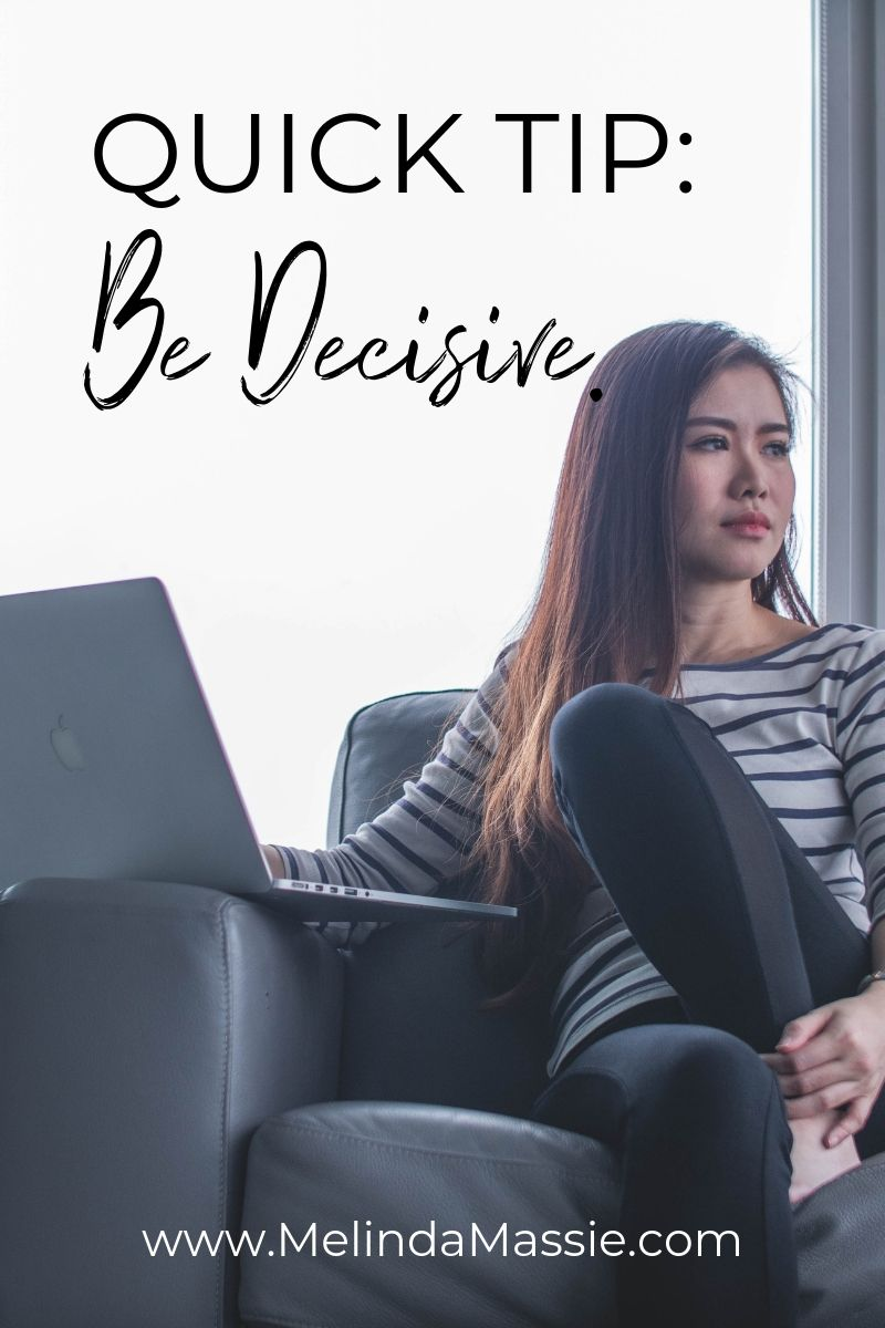 Quick Tip: Be Decisive. - Melinda Massie Marketing Blog