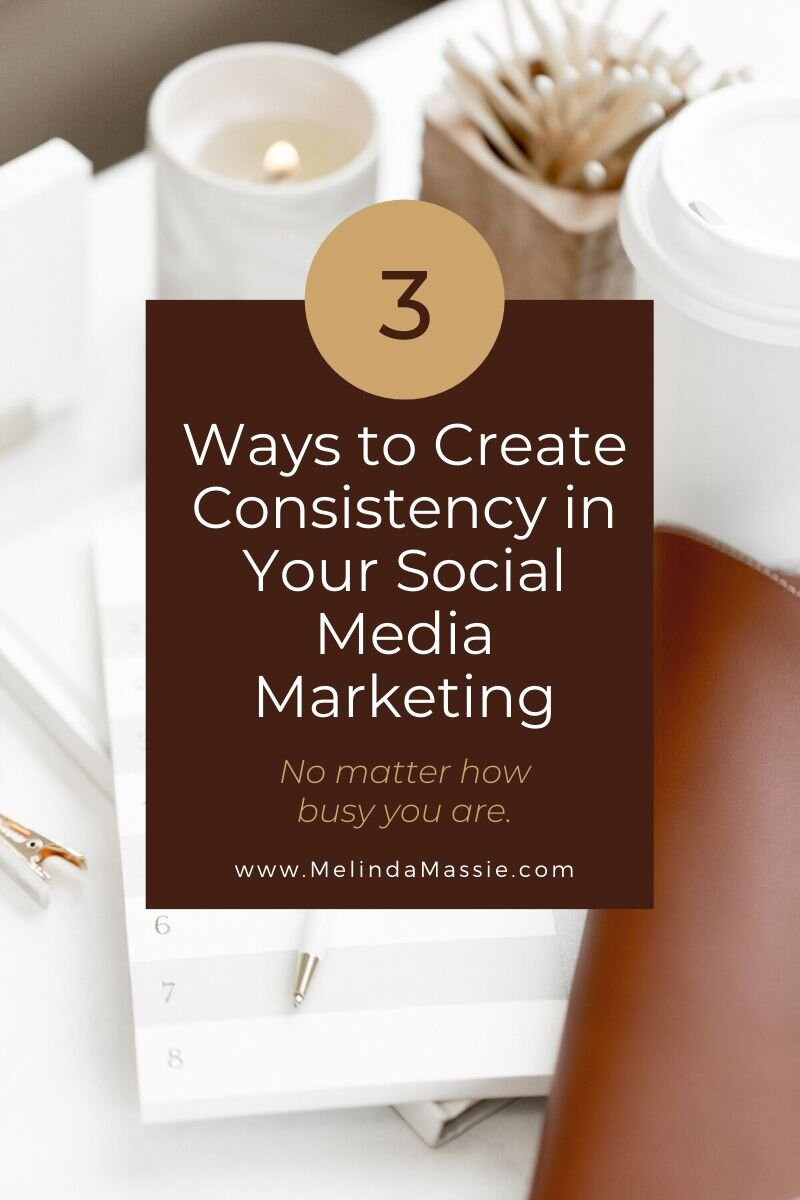 3 Ways to Create Consistency in Your Social Media Marketing (No matter how busy you are.) - Melinda Massie Marketing Blog