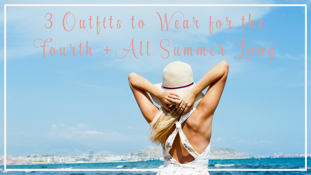 3 Outfits to Wear for the Fourth of July and All Summer Long