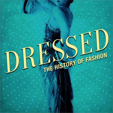 Dressed - The History of Fashion Podcast.png