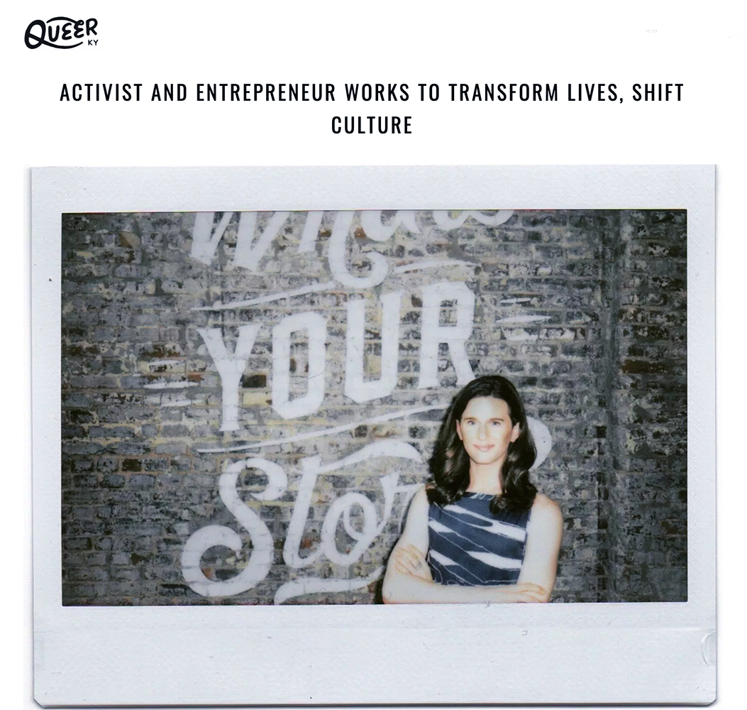 """Activist and entrepreneur works to transform lives, shift culture  by Queer Kentucky  """"There is a general sense to me that being queer is daring and great. It's also dangerous. Let's not pretend that when new and different ways of thinking and appearing come together, it doesn't challenge the status quo. But isn't that part of why it's important? To slowly chip away at the very limiting idea of what we can be."""""""