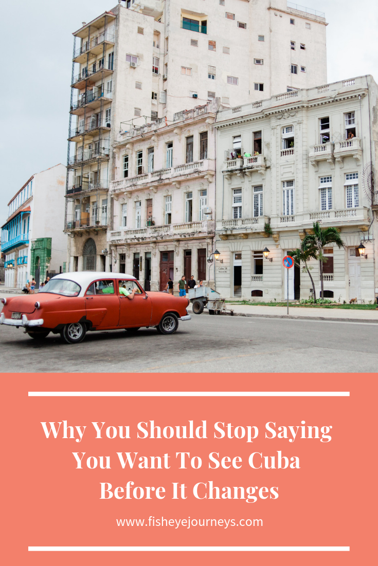 Why You Should Stop Saying You Want To See Cuba Before It Changes.png