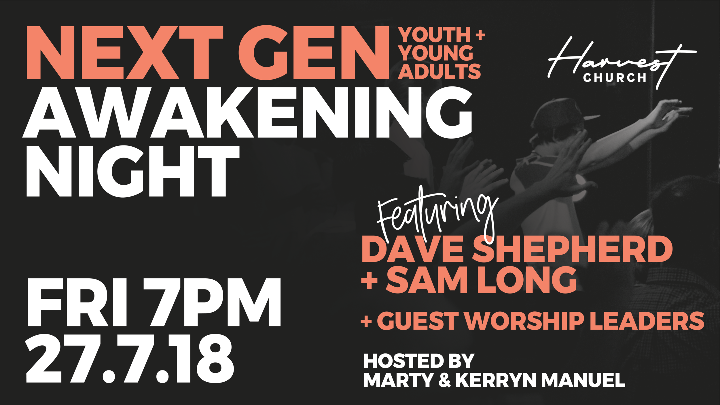We are excited to announce that we have an Awakening Weekend planned in conjunction with the Awakening Australia National Tour.  Fri 27th July will be a FREE Youth + Young Adults night to gather Next Gen from all over SA, worship / intercession / encounter.  +SAM LONG from Youth Alive +DAVE SHEPHERD from Ignite Ministries +GUEST WORSHIP LEADERS  HOSTED BY MARTY + KERRYN MANUEL  This night is an opportunity to gather young Christians from around the state to worship, be inspired and encounter Jesus together. Our heart is to see Jesus transform us as young people as we seek Him, so that He can transform our local church, our city, our state and our nation through us.  Youth + Young Adult groups are so welcome! Please contact us for more info and to let us know you are coming as a group so we can host you well.  Cafe available