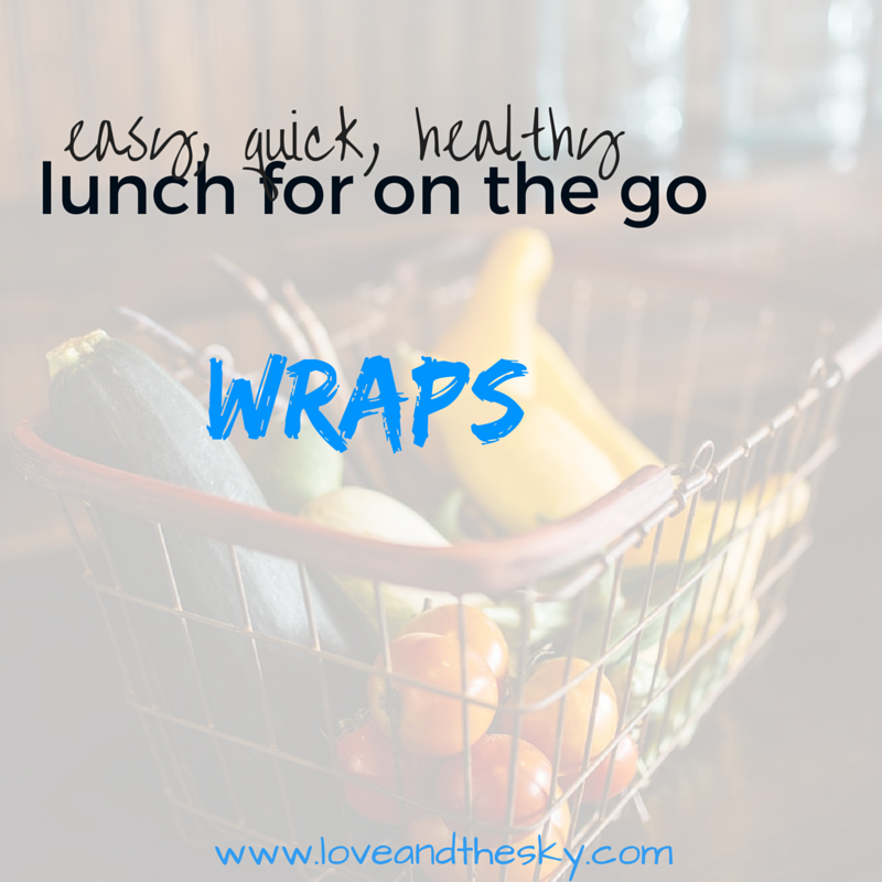 easy, quick, healthy lunch for on the go -wraps -   www  .  lovea    ndthesky  .  com