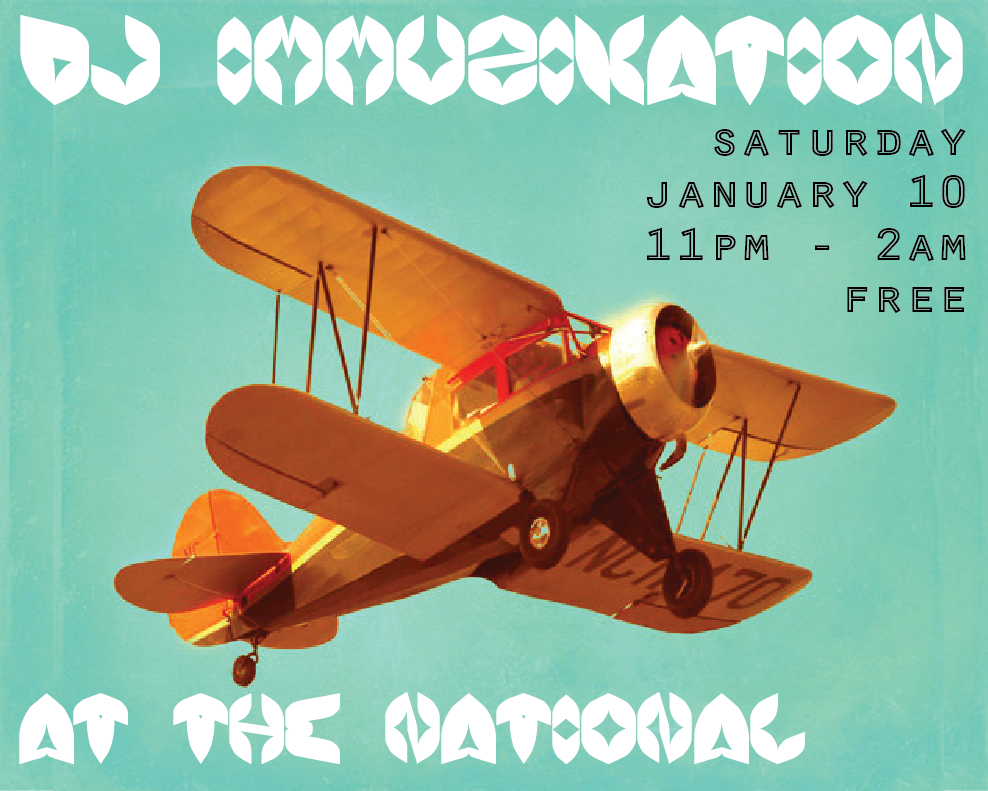 DJ Immuzikation Takes Over The National    Kick off the new year right with a late night dance party at The National. A tradition with a wild streak, DJ Immuzikation spins into the wee hours with drink specials at the bar all night.    Saturday, January 10  11pm - 2am  Free entry  Drink specials all night!
