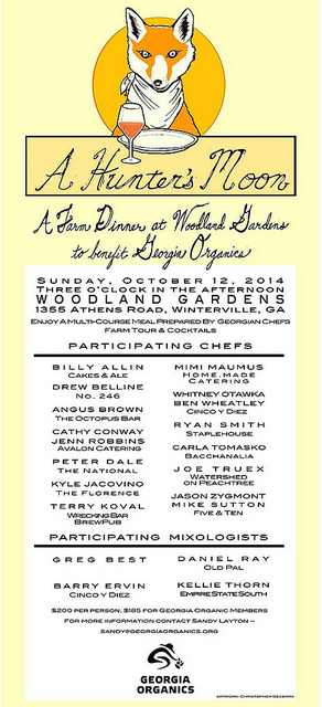 A HUNTER'S MOON DINNER  benefiting Georgia Organics    SUNDAY, OCTOBER 12  3 PM AT WOODLAND GARDENS    For more information contact Sandy Layton at sandy@georgiaorganics.org.