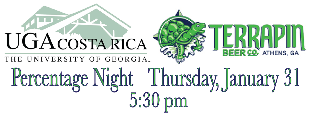 For the first time,  UGA Costa Rica  has partnered with  Terrapin Brewery  to raise funds for a scholarship in sustainability for a student traveling to Costa Rica. UGACR operates with environmental, socio-cultural, and economic sustainability at the heart of its mission, which impacts everything from their student programs, research/service initiatives, and the overall message of the operation.       Join us for a  Percentage Night  this  Thursday, January 31  at  5:30pm  to support this great cause!     Enjoy Tastings of Terrapin Beer  Live Performance by The Connor Pledger Trio  Food from the Your Pie Food Truck    Plus, a Silent Auction with donations from…   The National  Ciné  R.E.M.  Republic Salon  Georgia Theatre  Urban Sanctuary  40 Watt  Jittery Joe's  Farm 255  Original artwork by Jamie Calkin  …and many others!        A percentage of all sales from the evening will go toward UGA Costa Rica's sustainability grants for student research and a special Terrapin scholarship in Sustainability.