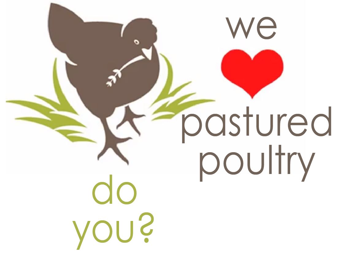 Join us all week long for a pastured chicken dinner!      1st Annual Georgians for Pastured Poultry Week  June 11 - 17   to see all participating restaurants and farmers markets from Augusta to Athens to Atlanta, visit    http://georgiansforpasturedpoultry.org         We believe pastured poultry is worth it, and that factory farmed chicken is inferior not just on taste, but also considering animal welfare, environmental impact and human health. This week, we invite you to come out and see for yourself!      But what is pastured poultry?   There is currently no legal definition for pastured poultry in the United States. However, the Pastured Poultry Foundation defines pastured poultry as:  Birds that are kept outside (as the season and daylight hours permit), utilizing a movable or stationary house for shelter, and they have constant access to fresh-growing palatable vegetation. Pastured poultry should embrace humane, people-friendly, environmentally enhancing, pasture-based production models.      How can I tell?   The best means is always to visit the farm, but of course not everyone can do so. The next best option is to check the certifications. Truly pastured poultry should meet a Level 4, 5 or 5+ on the  5 Step Animal Welfare Rating Standards  and be  Animal Welfare Approved,  meaning that the animals must be allowed to behave naturally, performing instinctive behaviors essential to their health and well-being.    For more information visit:  5 Step Animal Welfare Rating Standards for broiler chickens    Animal Welfare Approved