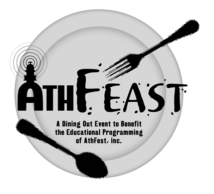 Dine out to help support AthFest Educates!   Tuesday, April 17   Join us for  Dinner and a Movie  this Tuesday night to participate     For one night, participating restaurants and bars will donate part of their gross sales to AthFest Educates!, to benefit children in Athens-Clarke County and surrounding schools.  Who knows? Your contribution may even help launch the career of Athens' next big music star!!    Participating Restaurants and Bars   Locos Grill & Pub (Harris St. Location)   George's Lowcountry Table   East West Bistro  Last Resort Grill  DePalmas Italian Cafe (all 3  locations)  Fuzzy's Tacos  The National / Cine Dinner & a Movie  	  Square One Fish Co. 	  Trappeze Pub 	  Highwire Lounge 	  Yoforia (both locations) 	  Keba (Eastside)  Trappeze Pub  Highwire Lounge  The Manhattan Cafe  Little Kings  Sideways  Silver Dollar