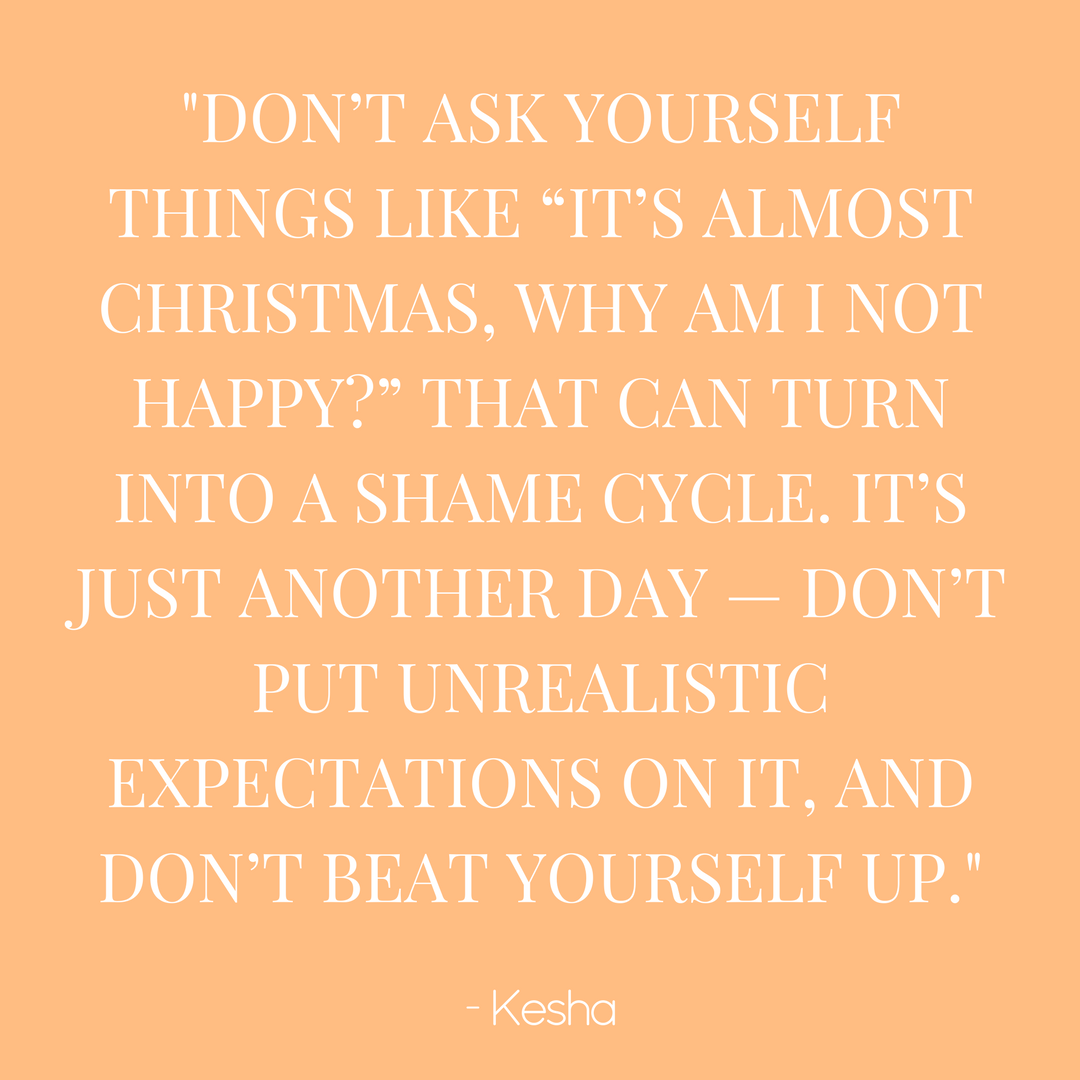 Kesha: The Holidays Are Hard If You Struggle With Mental Illness. Don't Blame Yourself - by Kesha Rose