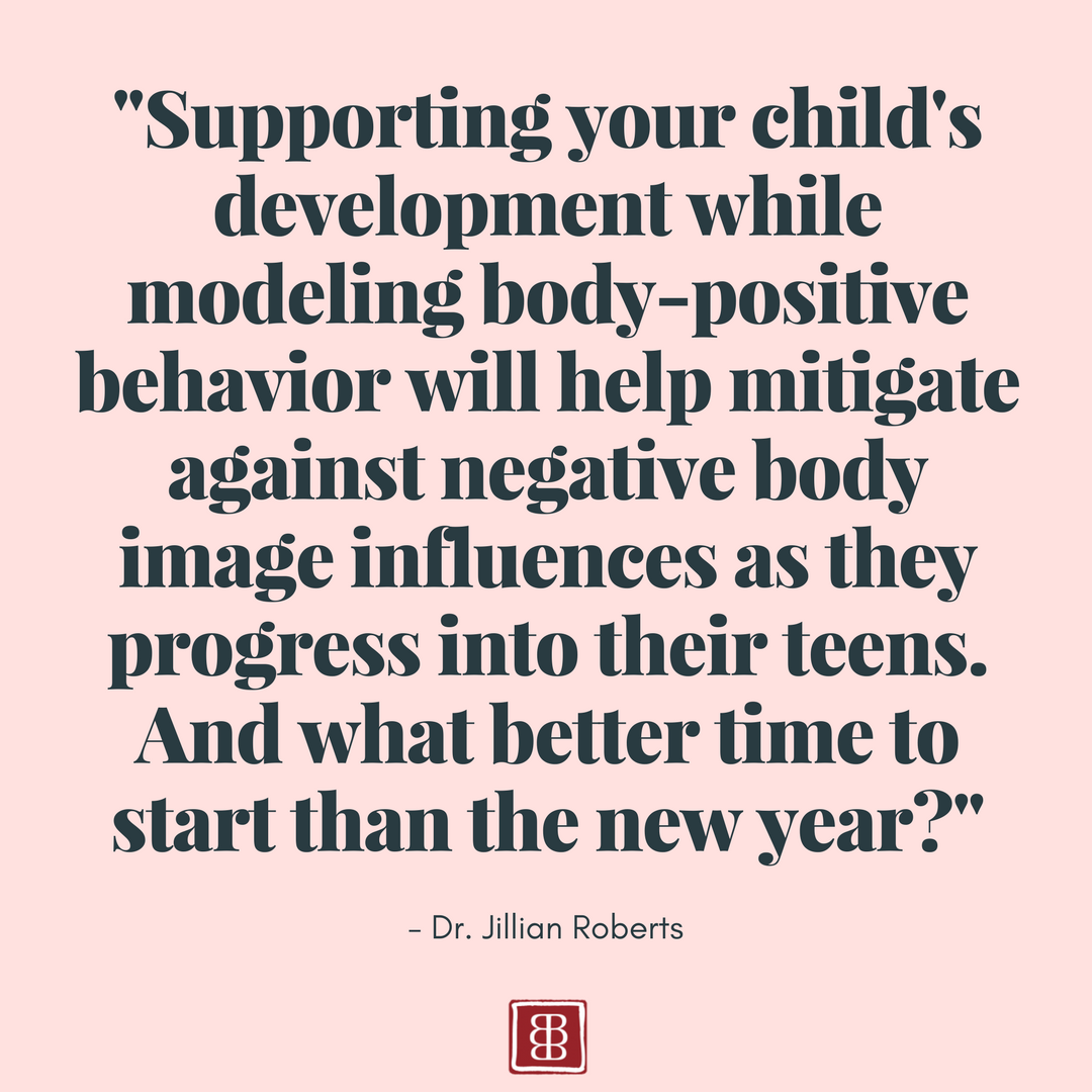 Make Your New Year's Goal Raising Kids With A Healthy Body Image - by Dr. Jillian Roberts
