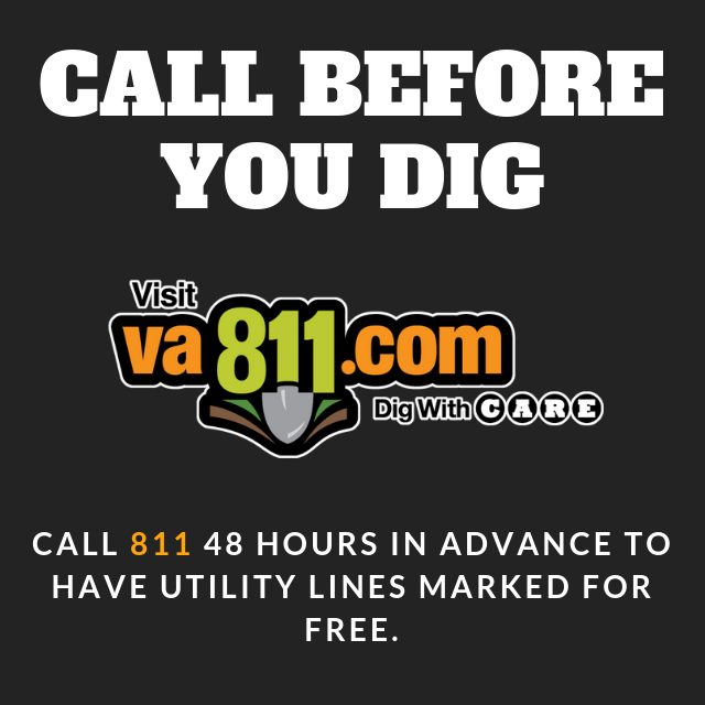 Dig with CARE     Also known as Miss Utility, VA811 is the organization helping you avoid buried power, sewer, gas, communications, and water lines.  Notifying Virginia 811 before you dig is the law.  Dial 811 in Virginia or call 800-552-7001.