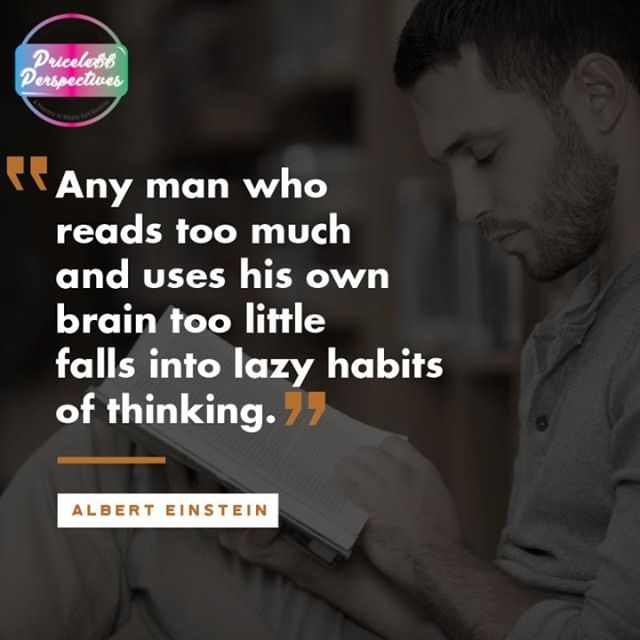 """""""Any man who reads too much and uses his own brain too little falls into lazy habits of thinking."""" ⠀ -ALBERT EINSTEIN"""