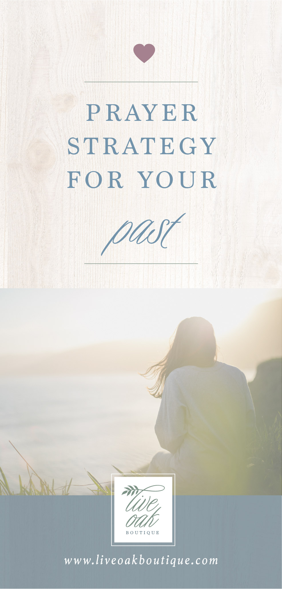 Prayer Strategy for Your Past from Live Oak Boutique. www.liveoakboutique.com