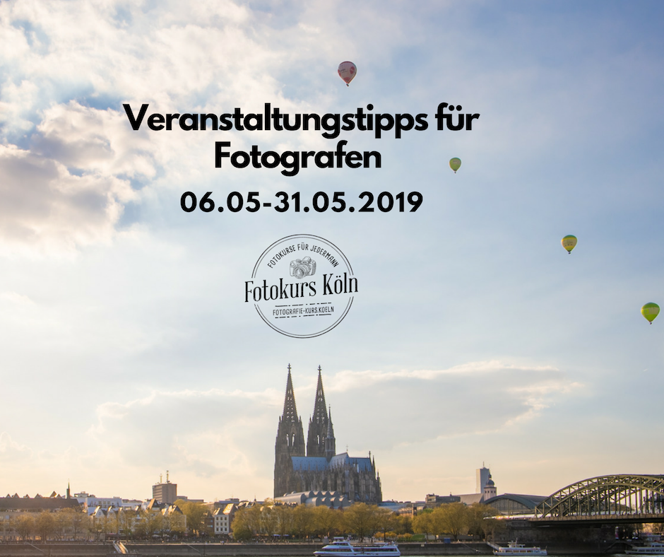 Veranstaltungen für Fotografen Mai 2019 Koeln
