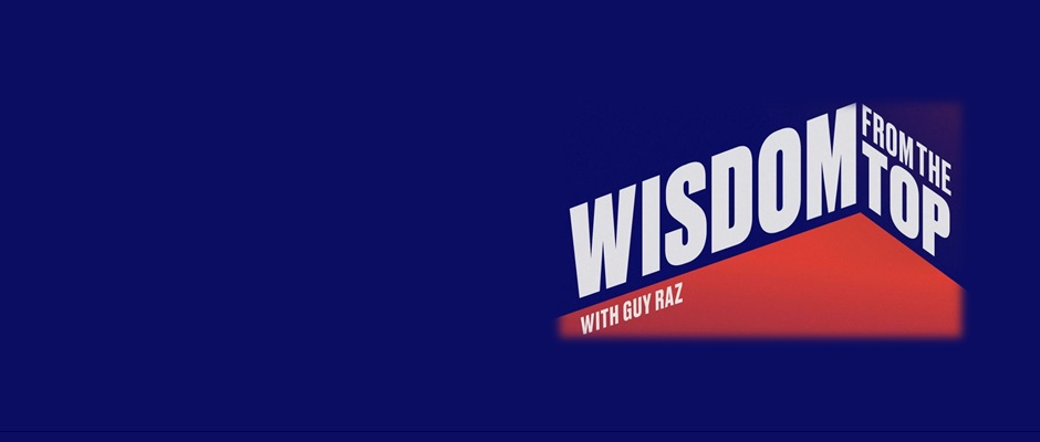 Wisdom from the Top with Guy Raz