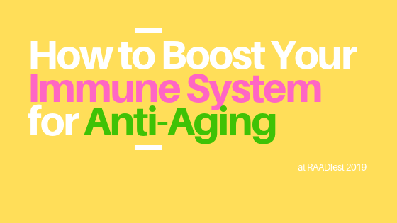 Boost Your Immune System for Anti-Aging raadfest
