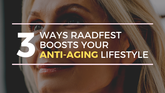 3 Ways RAADfest Boosts Your Anti-Aging Lifestyle