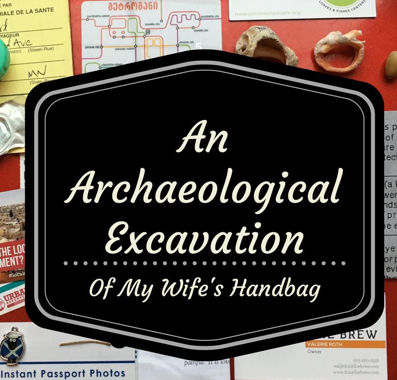 Archaeological Excavation Into My Wife's Handbag