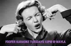 SINGIN' DANCIN' DRINKIN' & A LOVIN' EVERY TUESDAY WITH FOOFER KARAOKE.