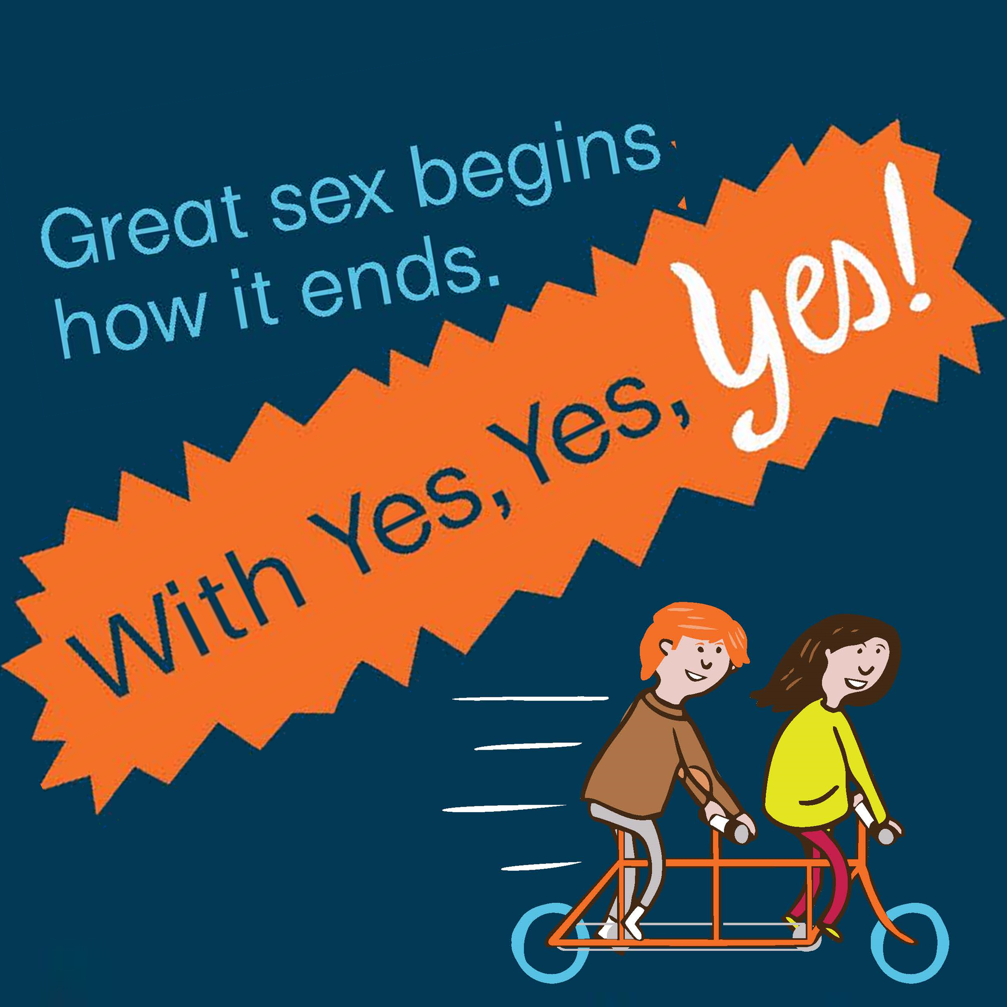 "Two people are riding a tandem bike. The text reads ""Great sex begins how it ends. With Yes, Yes, YES!"""