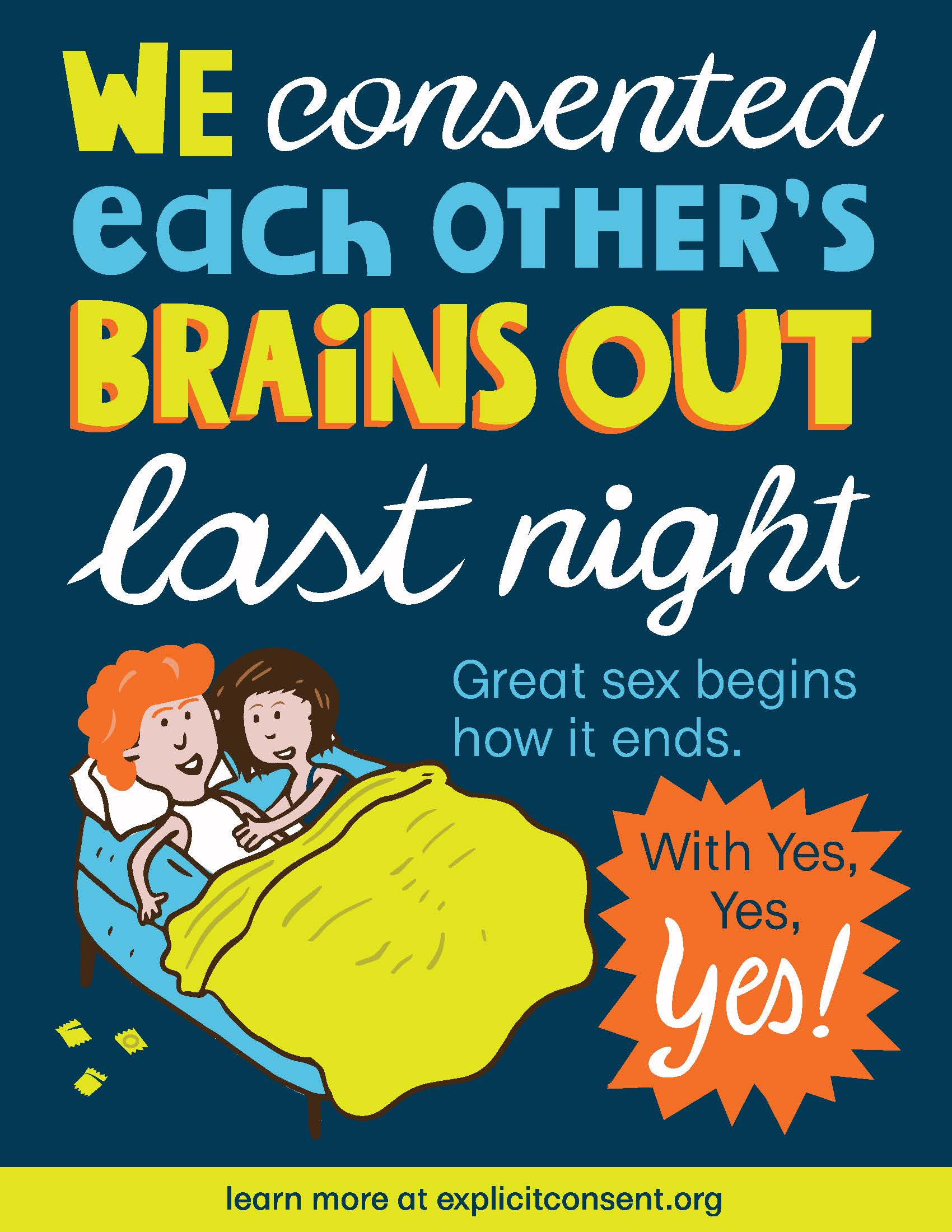 "A couple lay in bed with condom wrappers on the floor. The poster reads ""We consented each other's brains out last night. Great sex begins how it ends. With yes, yes, YES!"""