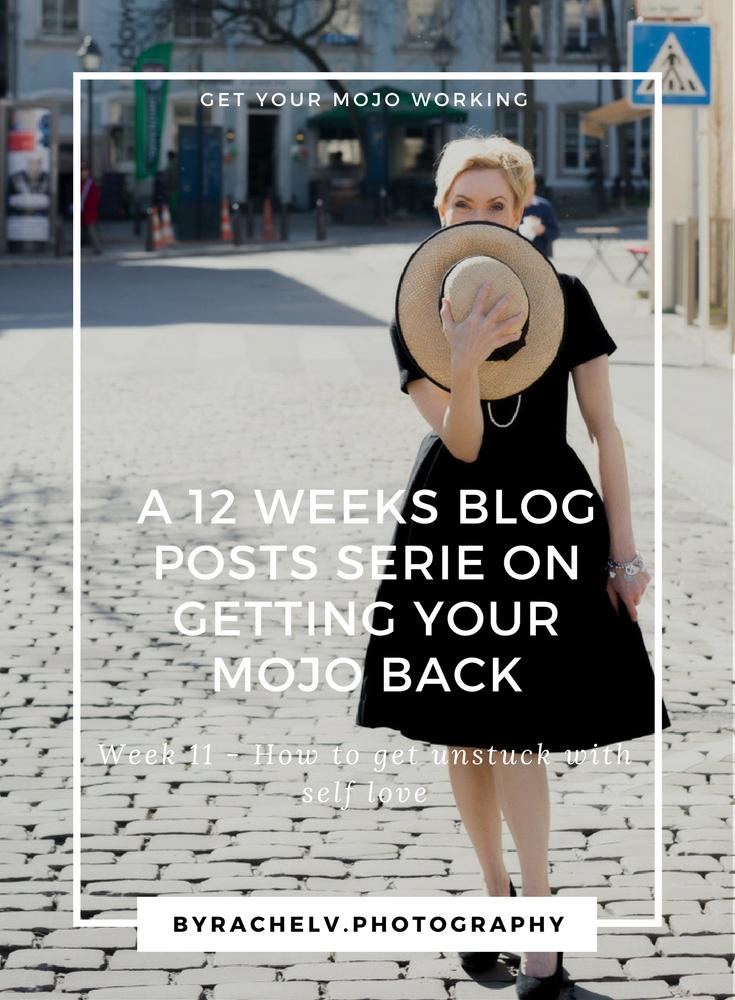 A 12 WEEKS BLOG POSTS SERIE ON GETTING YOUR MOJO BACK-Week11Howtogetunstuckwithselflove.jpg