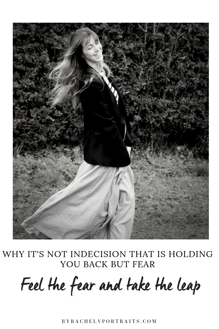 Why it's not indecision that is holding you back but fear