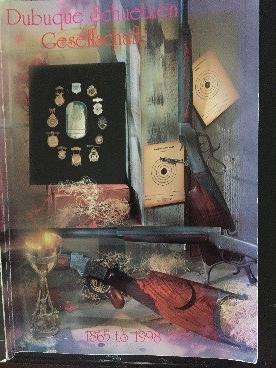 Dubuque Schuetzen Gesellschaft 1865 to 1998 book.