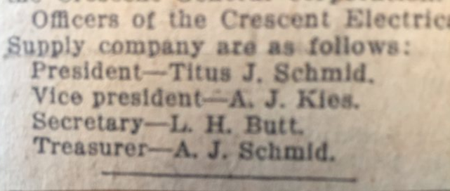 This is the list of officers of Crescent Electric Supply Company in 1929. Note that A. J. Schmid (Alphonse) is the father of Titus. Alphonse worked with his son from the early formation of the company.