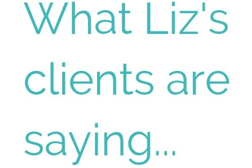 Liz, your encouragement during our sessions helped keep me focused and as a risk adverse person, you gave me a sense of fearlessness I didn't know I had in me!     - Stacie, Marketing Consultant/New Business Owner    Liz has a knack for helping people discover what they ultimately want to be.    -  Ian    You're truly invested in your client's and want them to succeed. You're a true cheerleader and are not afraid to jump in and help out when things get challenging, especially from a mindset standpoint. Your positivity is amazing. The type of support and guidance your provide is invaluable !  - Laura