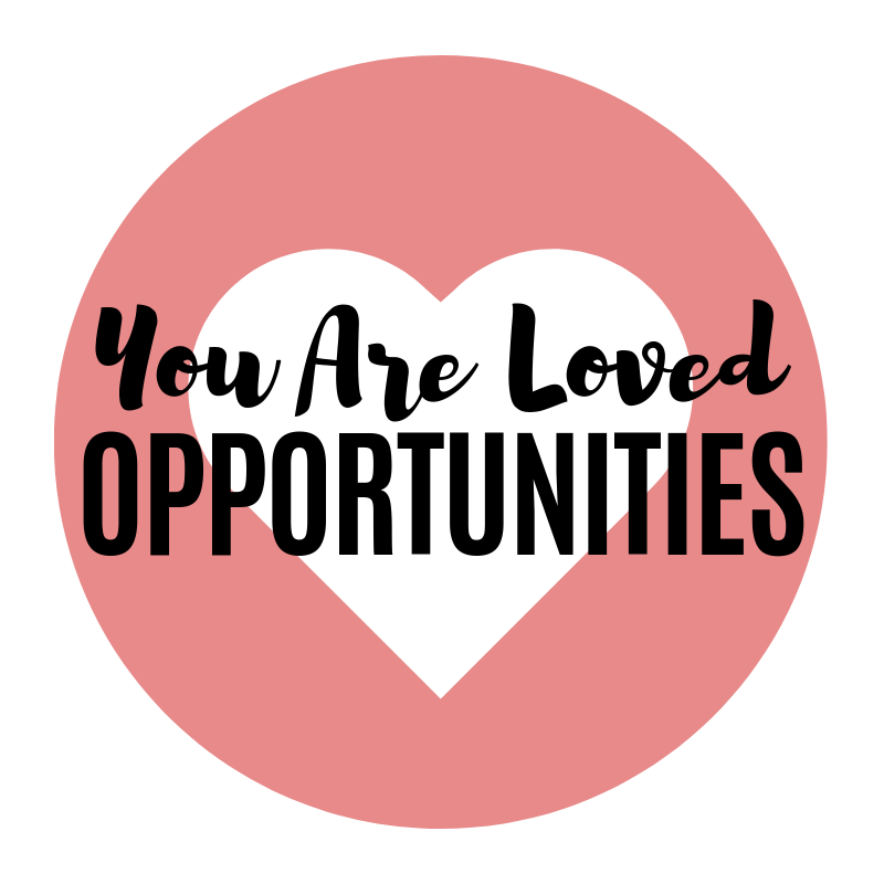 "YOU ARE LOVED OPPORTUNITIES - ""You Are Loved Opportunities"" are one off opportunities to show love and practical compassion to someone who could use a helping hand."