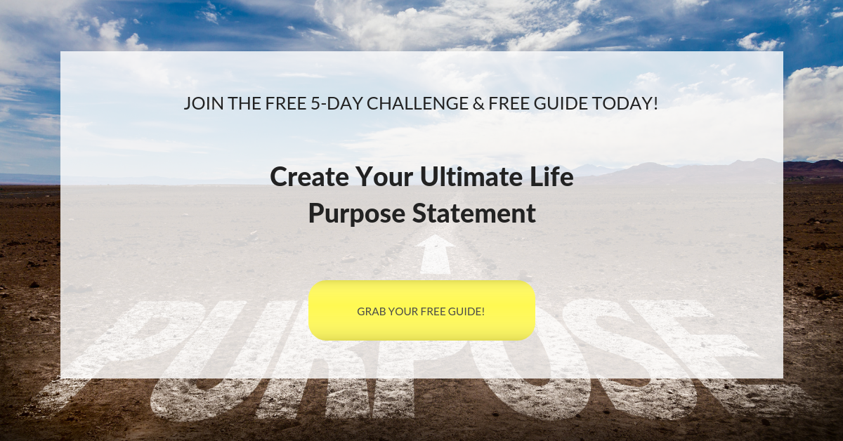 For more information, and the FREE GUIDE for this exercise,  sign up for the Ultimate Life Statement challenge here .