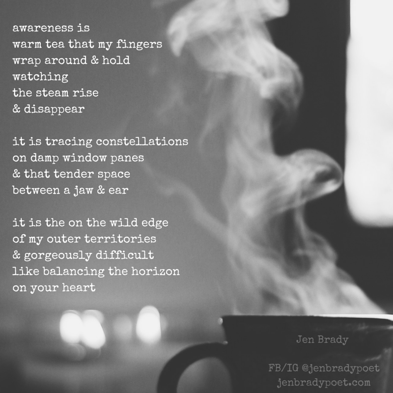 awareness is,warm tea that my fingers wrap around & holdwatching the steam rise...disappearit is tracing constellationson da (1).png