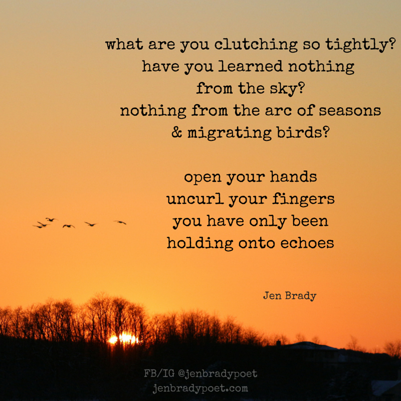 what are you clutching so tightly-have you learned nothing from the sky-nothing from the arc of seasons& migrating birds-open yo.png