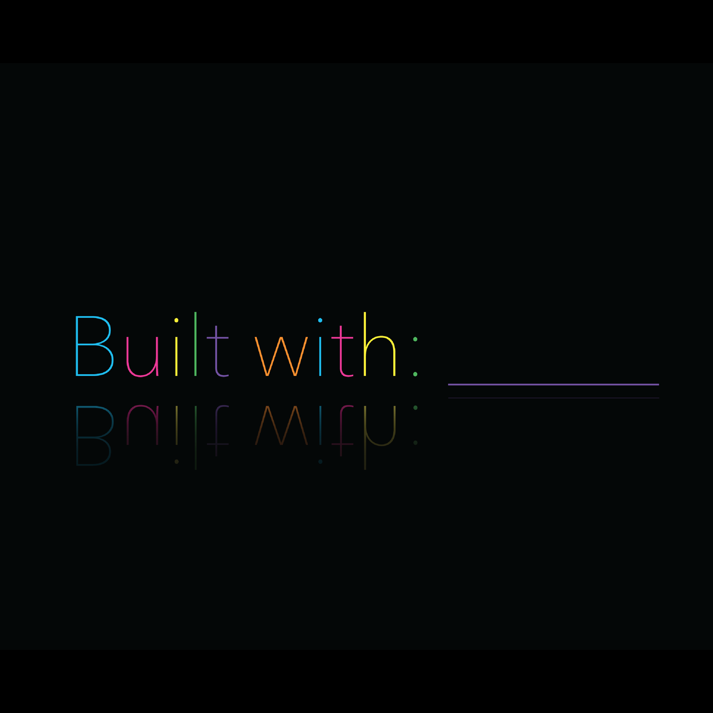 For: First logo for  Built With   Impact: Set the initial style for an event which has happened 6 times and connected hundreds of students. The underscore in the logo was a big part of  marketing for the first event
