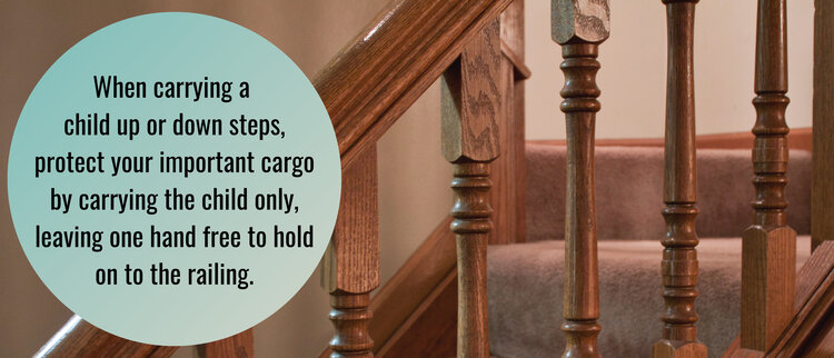 Safety Steps: When Carrying a Child Up or Down Stairs, the Child Should be Your Only Cargo