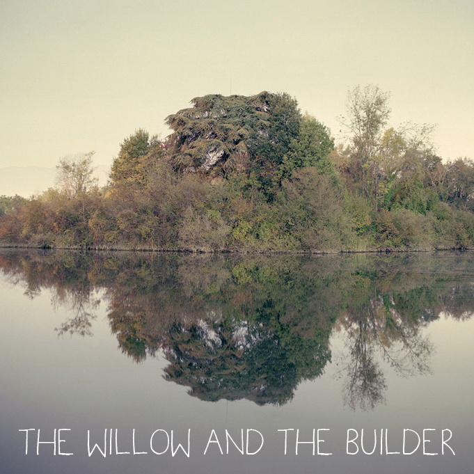 The Willow and the Builder, self-titled, 2011