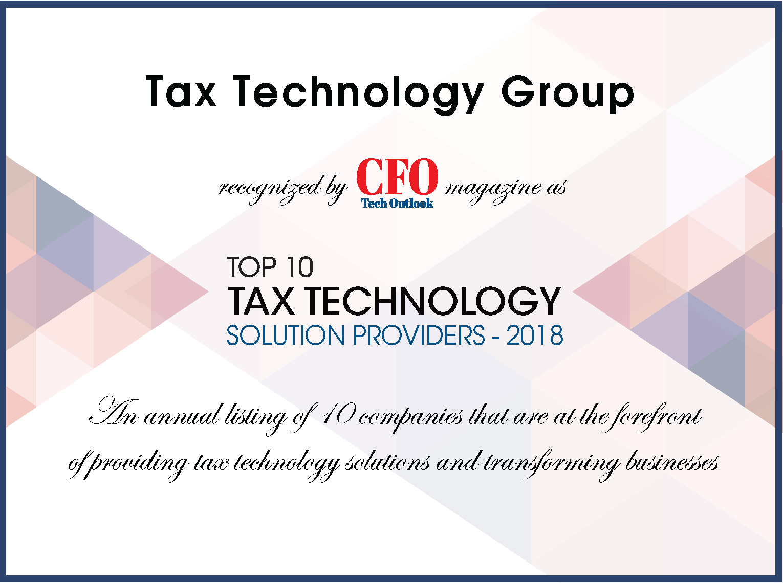 Recently Recognized - by CFO Tech Outlook magazine as a Top 10 Tax Technology Solution Provider.
