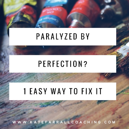 Paralyzed by Perfectionism? 1 Easy Way to Fix It