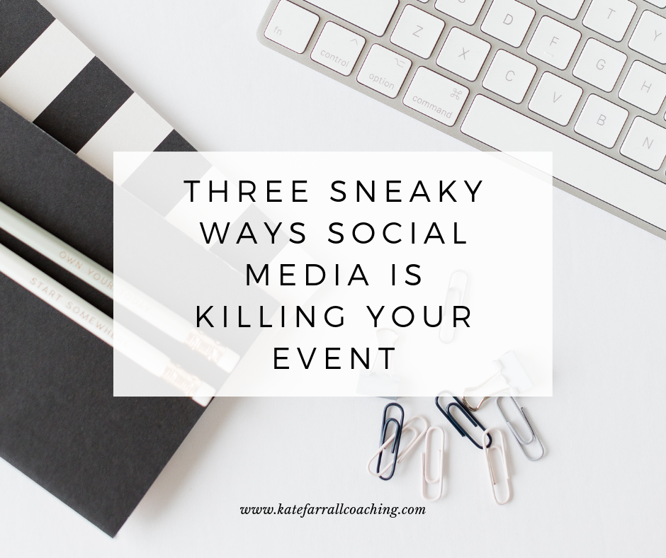 Three Sneaky Ways Social Media is Killing Your Event