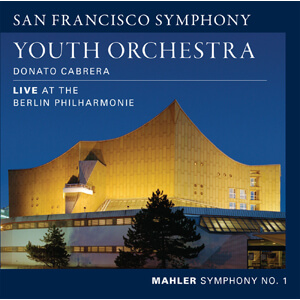 San Francisco Youth Orchestra - Live at the Berlin Philharmonie, Mahler: Symphony No. 1 (CD)